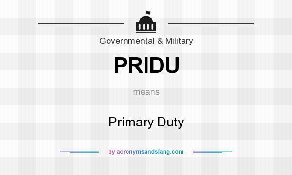 What does PRIDU mean? It stands for Primary Duty