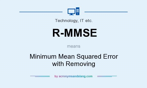 What does R-MMSE mean? It stands for Minimum Mean Squared Error with Removing