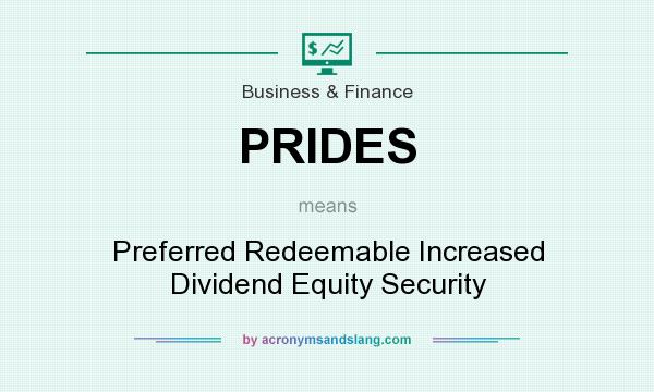 What does PRIDES mean? It stands for Preferred Redeemable Increased Dividend Equity Security
