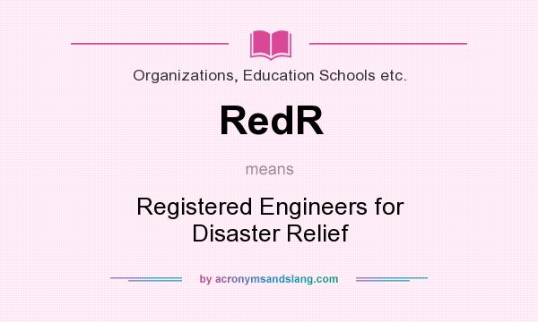 What does RedR mean? It stands for Registered Engineers for Disaster Relief