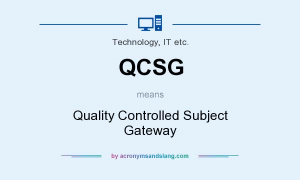 What does QCSG mean? It stands for Quality Controlled Subject Gateway