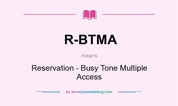 What does R-BTMA mean? It stands for Reservation - Busy Tone Multiple Access