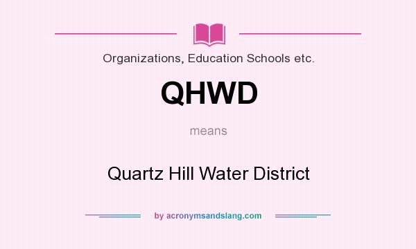 What does QHWD mean? It stands for Quartz Hill Water District