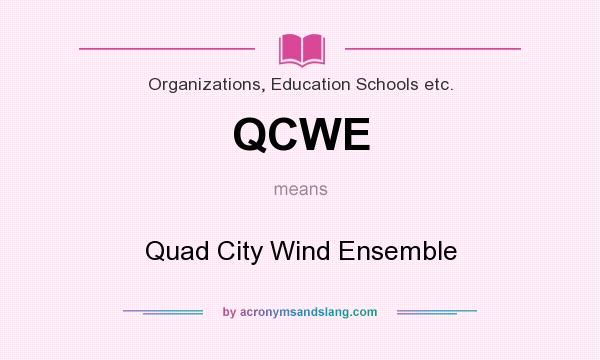 What does QCWE mean? It stands for Quad City Wind Ensemble