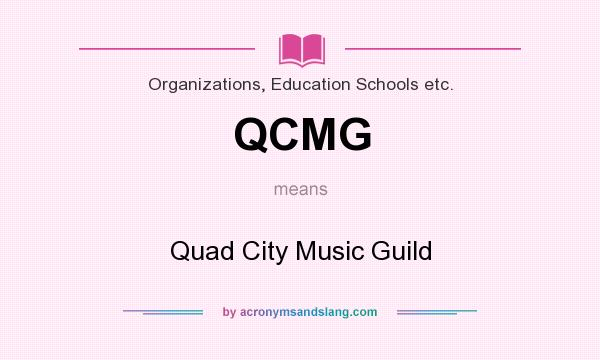 What does QCMG mean? It stands for Quad City Music Guild