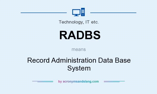 What does RADBS mean? It stands for Record Administration Data Base System