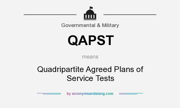 What does QAPST mean? It stands for Quadripartite Agreed Plans of Service Tests