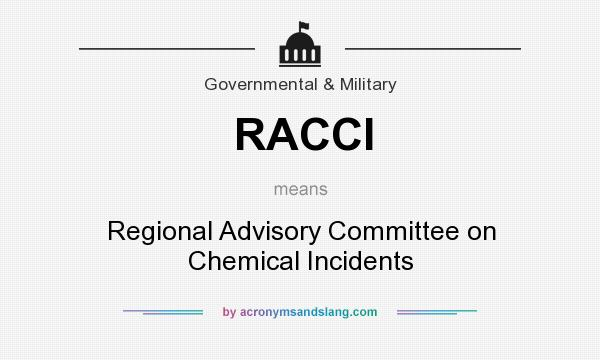 What does RACCI mean? It stands for Regional Advisory Committee on Chemical Incidents