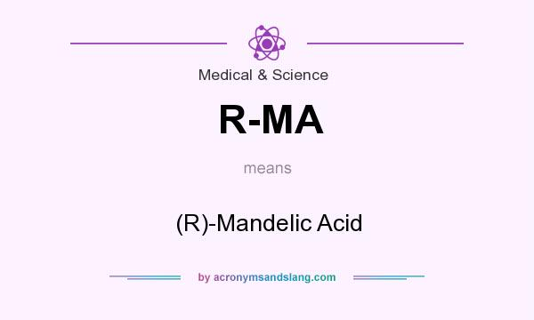 What does R-MA mean? It stands for (R)-Mandelic Acid