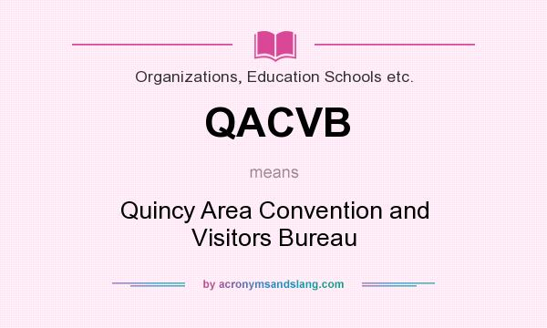 What does QACVB mean? It stands for Quincy Area Convention and Visitors Bureau