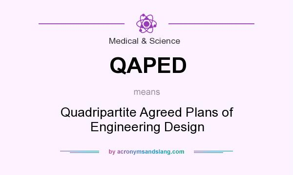 What does QAPED mean? It stands for Quadripartite Agreed Plans of Engineering Design