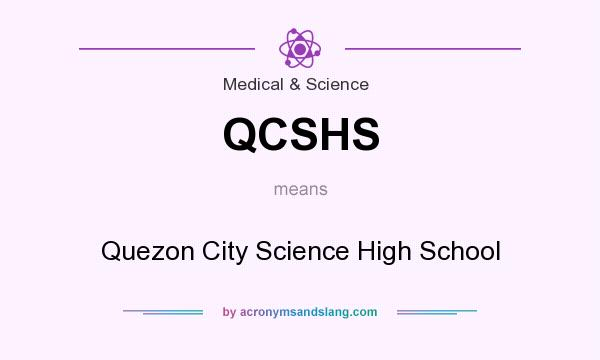 What does QCSHS mean? It stands for Quezon City Science High School