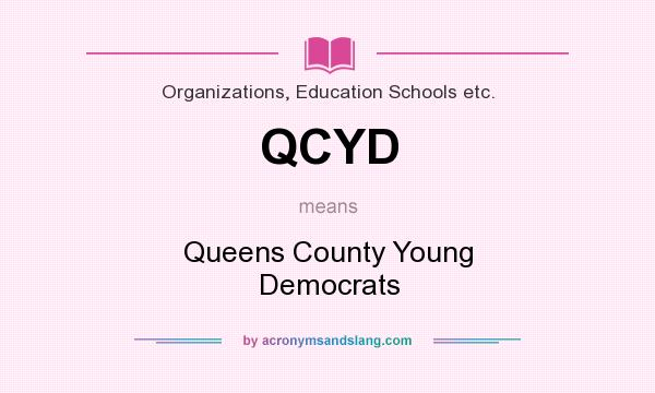 What does QCYD mean? It stands for Queens County Young Democrats