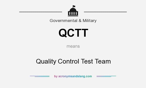 What does QCTT mean? It stands for Quality Control Test Team
