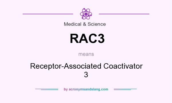 What does RAC3 mean? It stands for Receptor-Associated Coactivator 3