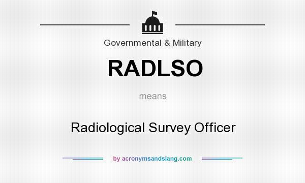 What does RADLSO mean? It stands for Radiological Survey Officer