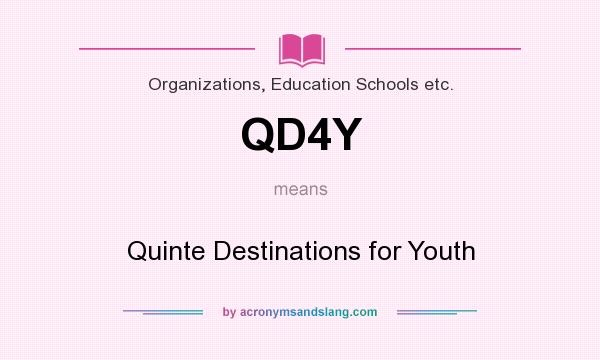 What does QD4Y mean? It stands for Quinte Destinations for Youth