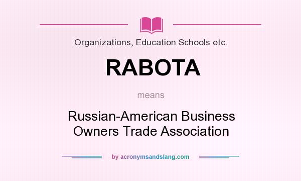What does RABOTA mean? It stands for Russian-American Business Owners Trade Association
