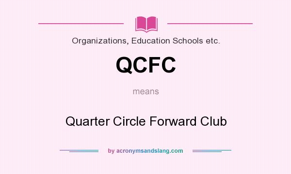 What does QCFC mean? It stands for Quarter Circle Forward Club