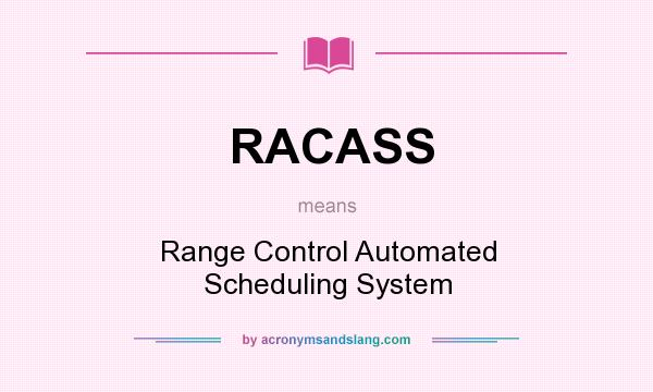 What does RACASS mean? It stands for Range Control Automated Scheduling System