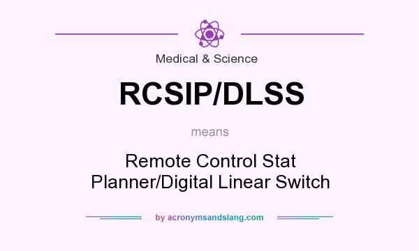 What does RCSIP/DLSS mean? It stands for Remote Control Stat Planner/Digital Linear Switch