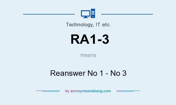 What does RA1-3 mean? It stands for Reanswer No 1 - No 3