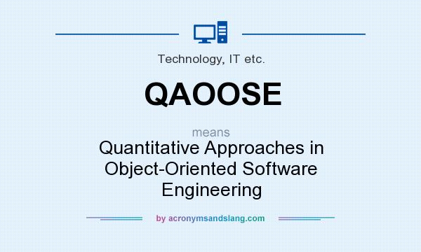 What does QAOOSE mean? It stands for Quantitative Approaches in Object-Oriented Software Engineering