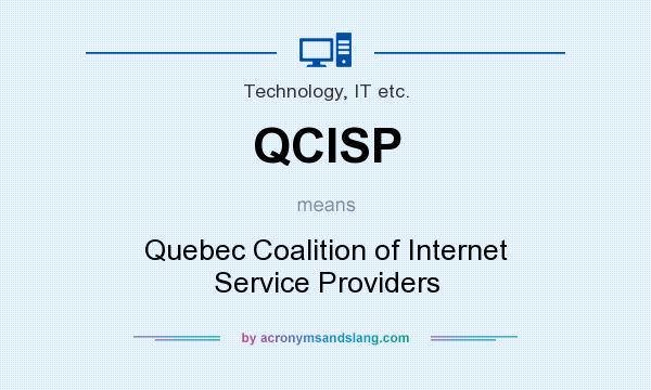 What does QCISP mean? It stands for Quebec Coalition of Internet Service Providers