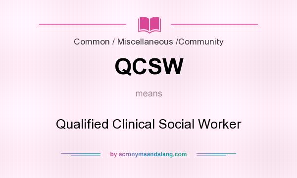 What does QCSW mean? It stands for Qualified Clinical Social Worker