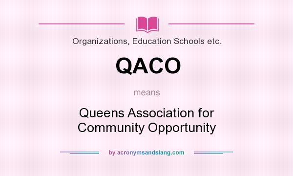 What does QACO mean? It stands for Queens Association for Community Opportunity