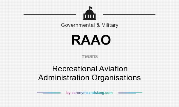 What does RAAO mean? It stands for Recreational Aviation Administration Organisations