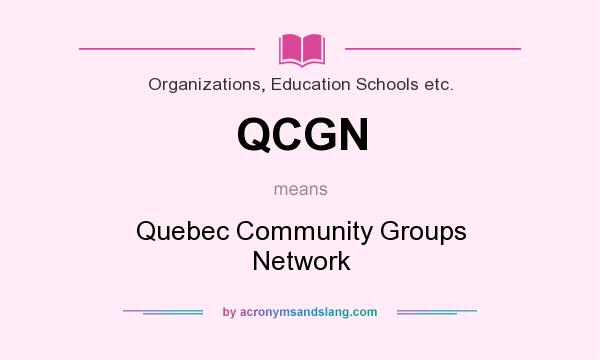 What does QCGN mean? It stands for Quebec Community Groups Network