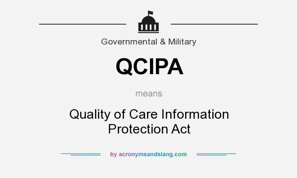 What does QCIPA mean? It stands for Quality of Care Information Protection Act