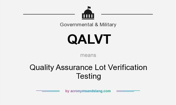 What does QALVT mean? It stands for Quality Assurance Lot Verification Testing