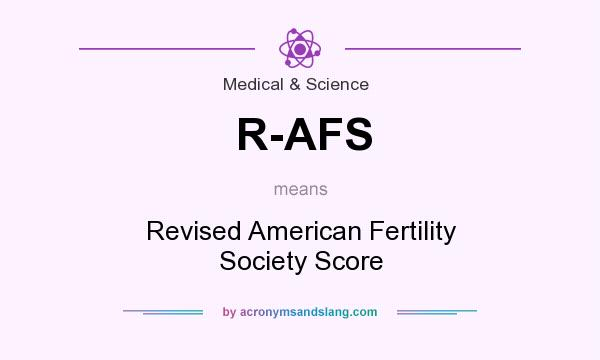 What does R-AFS mean? It stands for Revised American Fertility Society Score