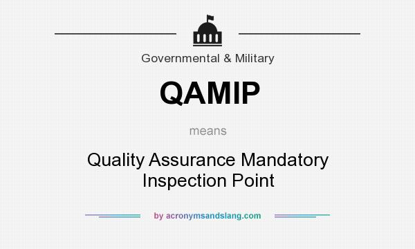 What does QAMIP mean? It stands for Quality Assurance Mandatory Inspection Point