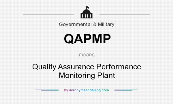 What does QAPMP mean? It stands for Quality Assurance Performance Monitoring Plant