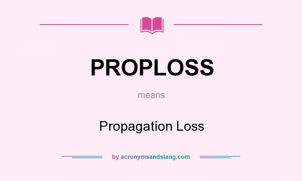 What does PROPLOSS mean? It stands for Propagation Loss