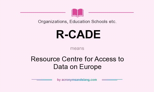 What does R-CADE mean? It stands for Resource Centre for Access to Data on Europe