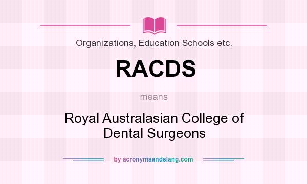 What does RACDS mean? It stands for Royal Australasian College of Dental Surgeons