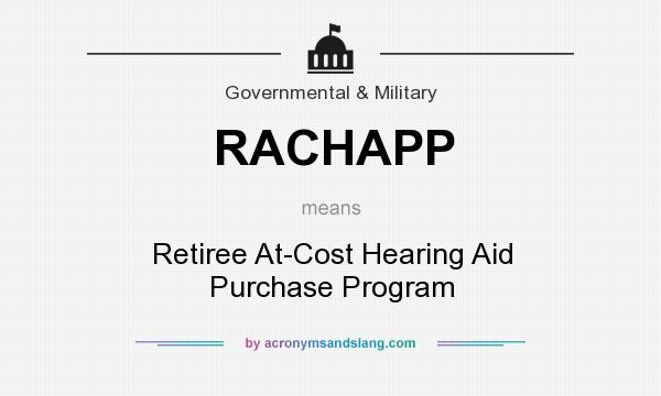 What does RACHAPP mean? It stands for Retiree At-Cost Hearing Aid Purchase Program