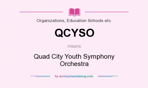 What does QCYSO mean? It stands for Quad City Youth Symphony Orchestra