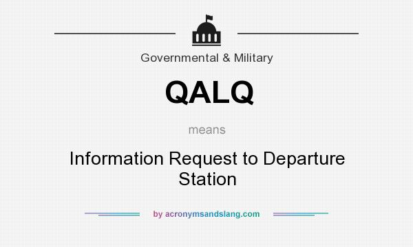 What does QALQ mean? It stands for Information Request to Departure Station
