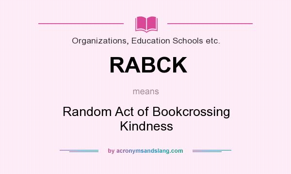 What does RABCK mean? It stands for Random Act of Bookcrossing Kindness