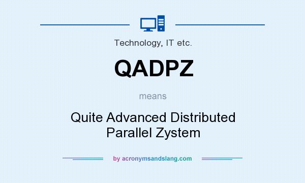 What does QADPZ mean? It stands for Quite Advanced Distributed Parallel Zystem