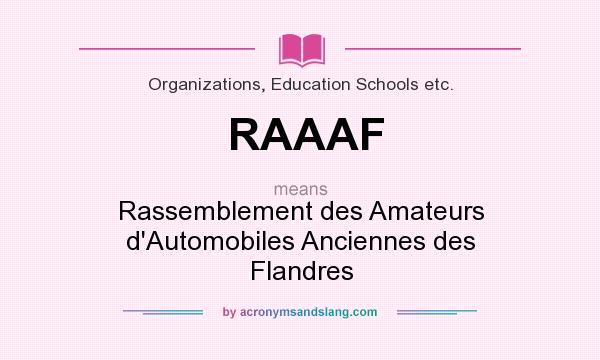 What does RAAAF mean? It stands for Rassemblement des Amateurs d`Automobiles Anciennes des Flandres