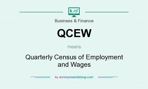 What does QCEW mean? It stands for Quarterly Census of Employment and Wages