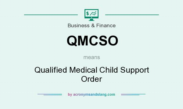 What does QMCSO mean? It stands for Qualified Medical Child Support Order