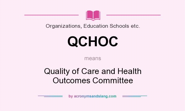 What does QCHOC mean? It stands for Quality of Care and Health Outcomes Committee