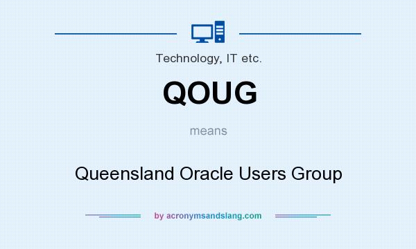 What does QOUG mean? It stands for Queensland Oracle Users Group